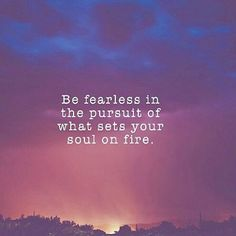 Be Fearless In The Pursuit Of What Sets Your Soul On Fire life quotes life instagram quotes life quotes and sayings positive inspirational quotes life inspiring quotes life image quotes