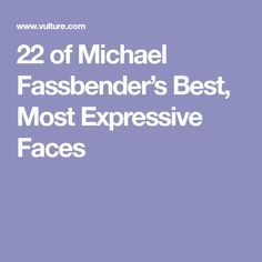 22 of Michael Fassbender's Best, Most Expressive Faces