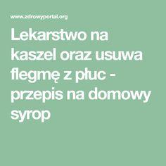 Lekarstwo na kaszel oraz usuwa flegmę z płuc - przepis na domowy syrop