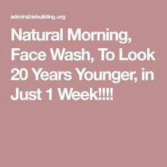 Natural Morning, Face Wash, To Look 20 Years Younger, in Just 1 Week!!!!