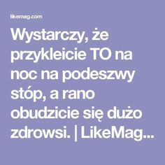 Wystarczy, że przykleicie TO na noc na podeszwy stóp, a rano obudzicie się dużo zdrowsi. | LikeMag | We Like You Healthy Life, Detox, Remedies, Homemade, Math, Quotes, Therapy, Health, Healthy Living