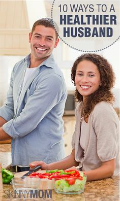 Get the Skinny on 10 Ways to a Healthier Husband!!!!! This is such a great article, a total must read!!!
