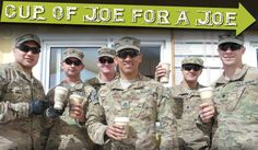 Cup of Joe for a Joe - An online initiative that lets people here at home send a letter of thanks and a fresh cup of coffee to a Service Member overseas for just $2