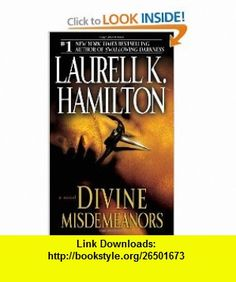 Divine Misdemeanors A Novel (9780345495976) Laurell K. Hamilton , ISBN-10: 0345495977  , ISBN-13: 978-0345495976 ,  , tutorials , pdf , ebook , torrent , downloads , rapidshare , filesonic , hotfile , megaupload , fileserve