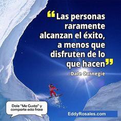 Las personas raramente alcanzan el exito  almenos que disfruten de lo que hacen. www.eddyrosales.com #PersonalBranding