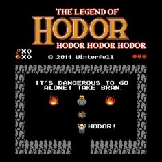 The Legend Of Hodor - It's Dangerous To Go Alone!