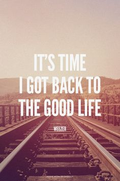 It's time I got back to the Good Life - weezer | Jeanna made this with Spoken.ly