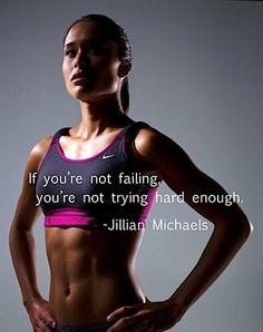 If you're failing, you're not trying hard enough. - Jillian Michaels