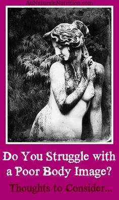 Are You Struggling with a Poor Body Image?  by www.aunaturalenutrition.com
