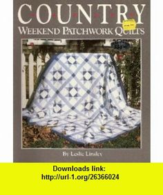 Country Weekend Patchwork Quilts 26 Quilts to Make With Time-Saving Shortcuts and Techniques (9780696023712) Leslie Linsley , ISBN-10: 0696023717  , ISBN-13: 978-0696023712 ,  , tutorials , pdf , ebook , torrent , downloads , rapidshare , filesonic , hotfile , megaupload , fileserve