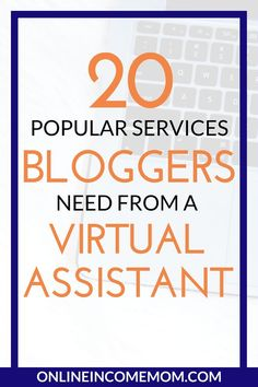 Bloggers need virtual assistant services for a number of things. Check out 20 popular services you can offer as a VA for bloggers! << Online Income Mom