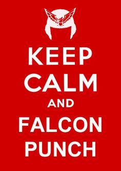 Keep calm… and Falcon Punch.