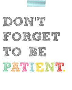 Don't forget to be patient printable