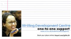 Find out about the Writing Development Centre here: http://www.ncl.ac.uk/students/wdc/