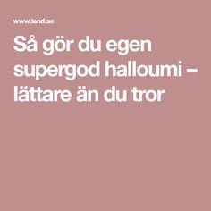 Så gör du egen supergod halloumi – lättare än du tror