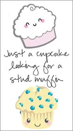 Just a cupcake looking for a stud muffin.