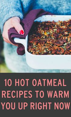 10 Delicious Oatmeal Recipes To Warm You Up