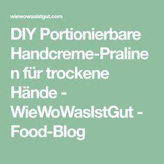DIY Portionierbare Handcreme-Pralinen für trockene Hände - WieWoWasIstGut - Food-Blog