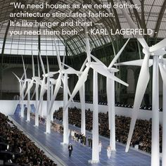 """""""We need houses and we need clothes, architecture stimulates fashion. It is like hunger and thirst - you need them both."""" Karl Lagerfeld"""