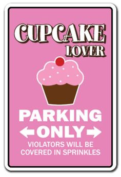 CUPCAKE-LOVER-Parking-Sign-gag-novelty-gift-bake-bakery-pastry-chef-cake-dessert
