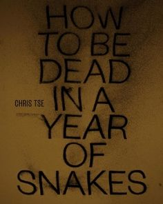"""""""How to be dead in a year of snakes""""' by Chris Tse - In 1905, white supremacist Lionel Terry murdered the Cantonese gold prospector Joe Kum Yung to draw attention to his crusade to rid New Zealand of Chinese and other East Asian immigrants. Chris Tse uses this story to reflect on the experiences of Chinese migrants of the period, their wishes and hopes, their estrangement and alienation, their ghostly reverberation through a white-majority culture.  2016 Poetry Winner Best First Book"""