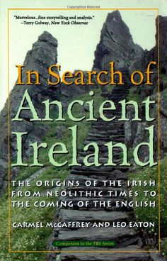 In Search of Ancient Ireland: The Origins of the Irish from Neolithic Times to the Coming of the English: Carmel McCaffrey