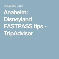 Anaheim: Disneyland FASTPASS tips - TripAdvisor