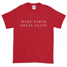 Treat yo'self to this new gear: Make Earth Great ...    Get it: http://wearyourdissent.com/products/make-earth-great-again-unisex-short-t-shirt?utm_campaign=social_autopilot&utm_source=pin&utm_medium=pin