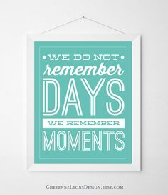"""45 COLOR options -""""We Do Not Remember Days..."""" 8x10 inch Typographic Quote Poster Print for Home, Inspirational Quote, Bedroom print"""