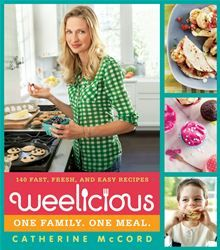 Weelicious: 140 Fast, Fresh, and Easy Recipes by Catherine McCord ...