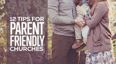We talk about kid-friendly churches, but what about being a parent-friendly church? Here are 12 tips.