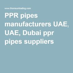PPR pipes manufacturers UAE, Dubai ppr pipes suppliers