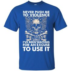 Skull Badass Crim Tshirts Never Push Me To Violence I've Been Waiting For An Excuse To Use It Hoodies Sweatshirts