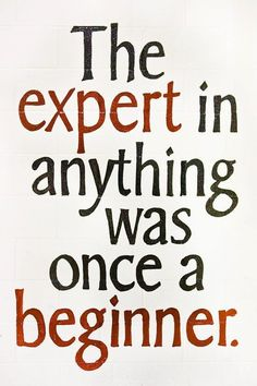 Don't expect yourself to be perfect in the beginning. Make mistakes to learn.