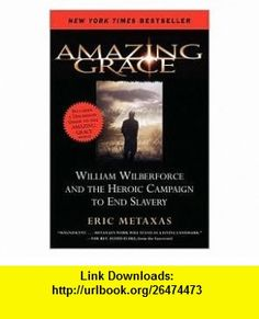 Amazing Grace Publisher HarperOne Eric Metaxas ,   ,  , ASIN: B004RZUHDY , tutorials , pdf , ebook , torrent , downloads , rapidshare , filesonic , hotfile , megaupload , fileserve