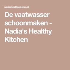 De vaatwasser schoonmaken - Nadia's Healthy Kitchen Healthy, Lifestyle, Health