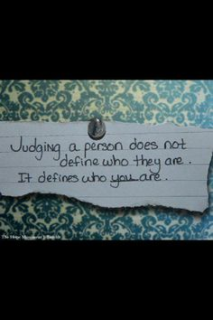 judgement... Some of the people I'm friends with on fb need to remember this!!!