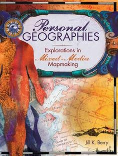 Explore your Creative Self with Mixed-media Maps You don't have to be a world traveler or a professional cartographer to embark on a grand journey of self-discovery through mapmaking. Personal Geograp