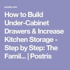 How to Build Under-Cabinet Drawers & Increase Kitchen Storage - Step by Step: The Famil... | Postris