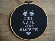 """owl always love you love"" cross-stitch. What a swell idea!"