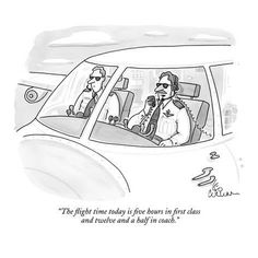 Premium Giclee Print: The flight time today is five hours in first class and twelve and a half … - New Yorker Cartoon by Leo Cullum : Aviation Quotes, Aviation Humor, Cheap First Class Tickets, Airline Humor, Flight Attendant Humor, Pilot Humor, Fly Safe, Far Side Cartoons, Pilot Wife