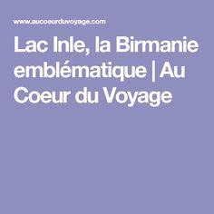Lac Inle, la Birmanie emblématique   Au Coeur du Voyage