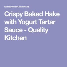 Crispy Baked Hake with Yogurt Tartar Sauce - Quality Kitchen