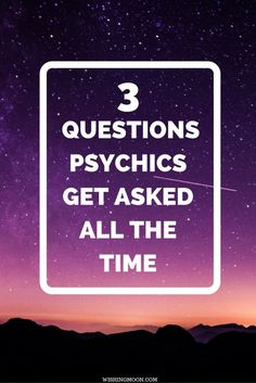 3 Questions Psychics Get Asked All The Time - Psychics are used to clients asking the same questions again and again. From people looking for love to wanting to get rich, here are the 3 most common questions to ask a psychic reader