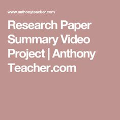 Research Paper Summary Video Project | Anthony Teacher.com