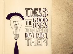 Ideas: The good ones only come when you don't expect them