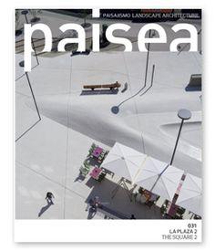 PAISEA : revista de paisajismo = landscape architecture review. Nº 031. La plaza 2. SUMARIO: http://www.paisea.com/031-la-plaza-2/