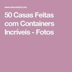 50 Casas Feitas com Containers Incríveis - Fotos