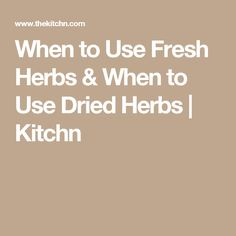 When to Use Fresh Herbs & When to Use Dried Herbs   Kitchn