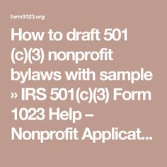 How to draft 501 (c)(3) nonprofit bylaws with sample » IRS 501(c)(3) Form 1023 Help – Nonprofit Application For 501(c)(3) Tax Exemption